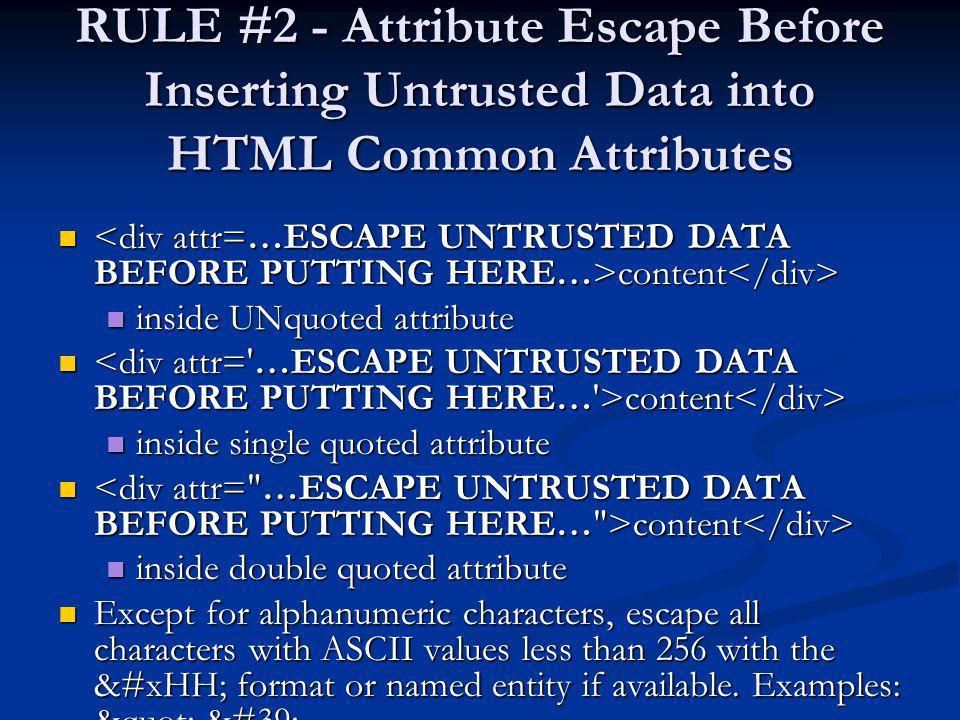 RULE #2 - Attribute Escape Before Inserting Untrusted Data into HTML Common Attributes content content inside UNquoted attribute inside UNquoted attri