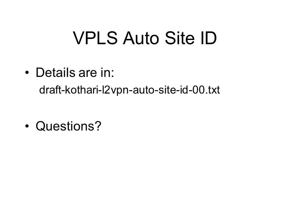 VPLS Auto Site ID Details are in: draft-kothari-l2vpn-auto-site-id-00.txt Questions?