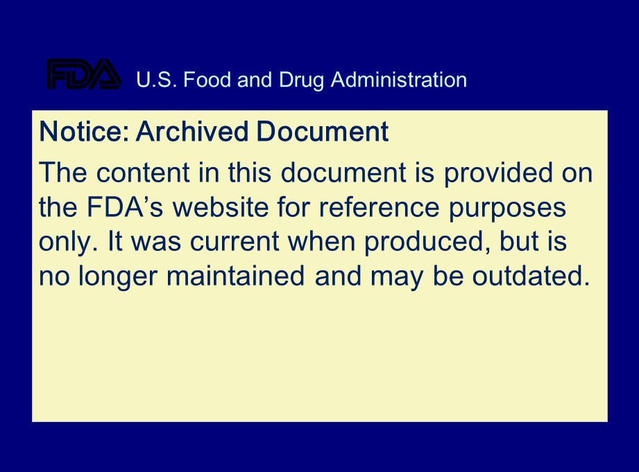 U.S. Food and Drug Administration Notice: Archived Document The content in this document is provided on the FDAs website for reference purposes only.
