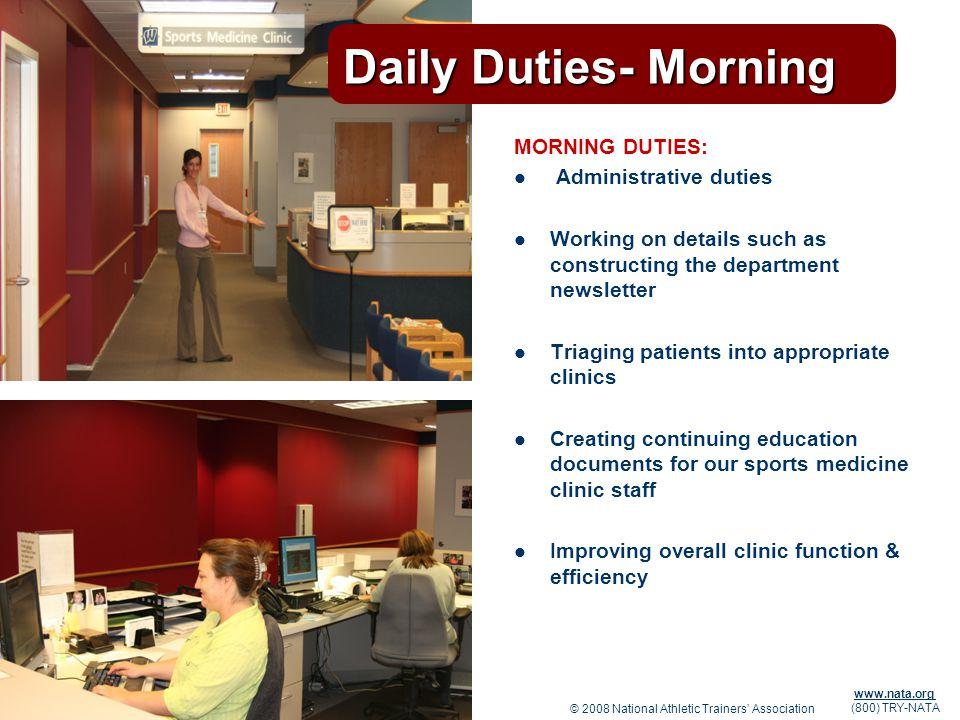 © 2008 National Athletic Trainers Association www.nata.org (800) TRY-NATA Daily Duties- Morning MORNING DUTIES: Administrative duties Working on detai