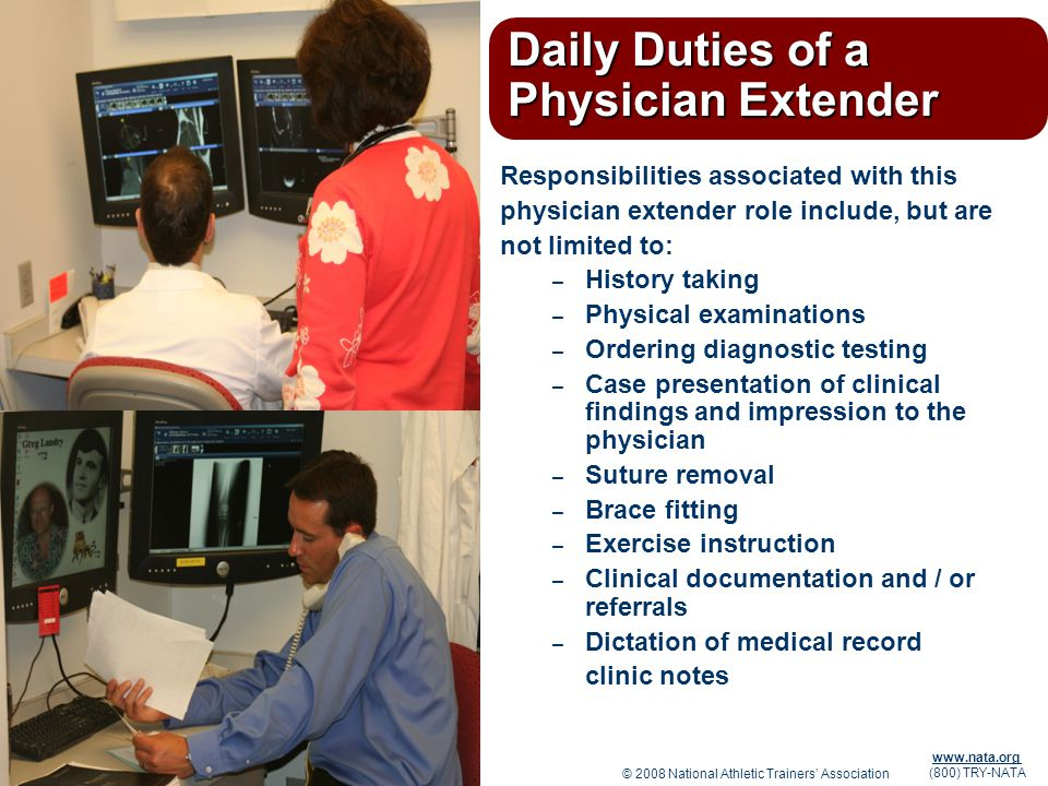 © 2008 National Athletic Trainers Association www.nata.org (800) TRY-NATA Daily Duties of a Physician Extender Responsibilities associated with this p