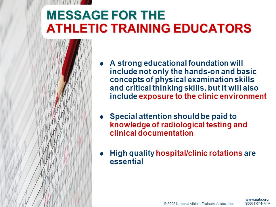 www.nata.org (800) TRY-NATA MESSAGE FOR THE ATHLETIC TRAINING EDUCATORS A strong educational foundation will include not only the hands-on and basic c