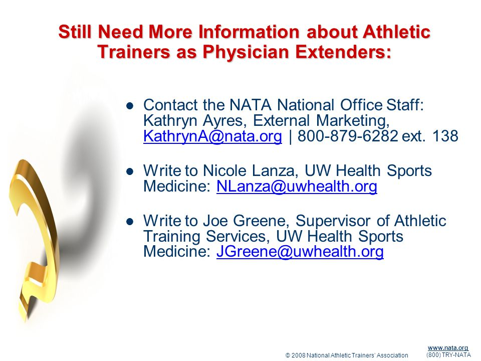 © 2008 National Athletic Trainers Association www.nata.org (800) TRY-NATA Still Need More Information about Athletic Trainers as Physician Extenders: