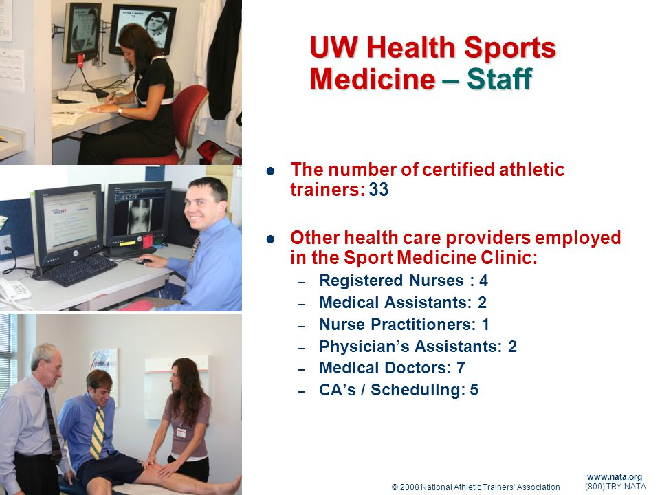 © 2008 National Athletic Trainers Association www.nata.org (800) TRY-NATA UW Health Sports Medicine – Staff The number of certified athletic trainers: