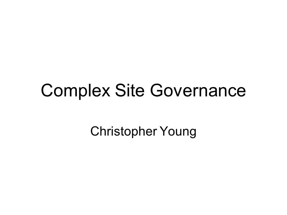 Complex Site Governance Christopher Young