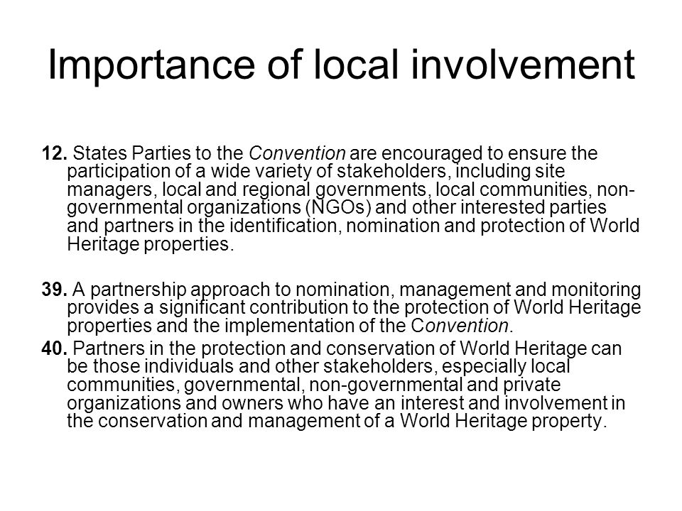 Importance of local involvement 12. States Parties to the Convention are encouraged to ensure the participation of a wide variety of stakeholders, inc