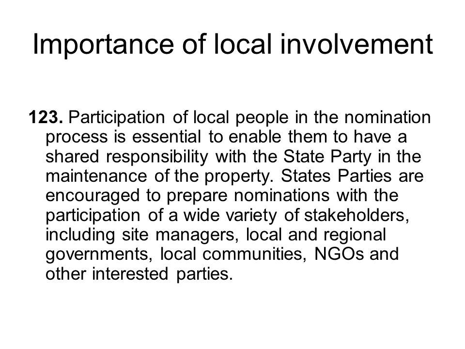 Importance of local involvement 123. Participation of local people in the nomination process is essential to enable them to have a shared responsibili