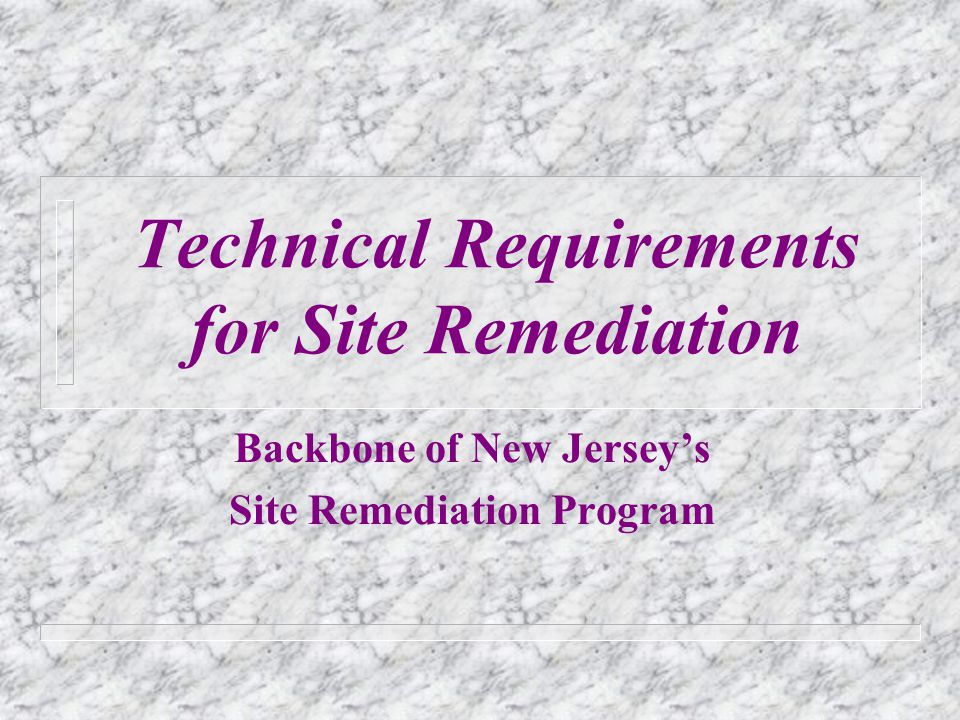 Technical Requirements for Site Remediation Backbone of New Jerseys Site Remediation Program