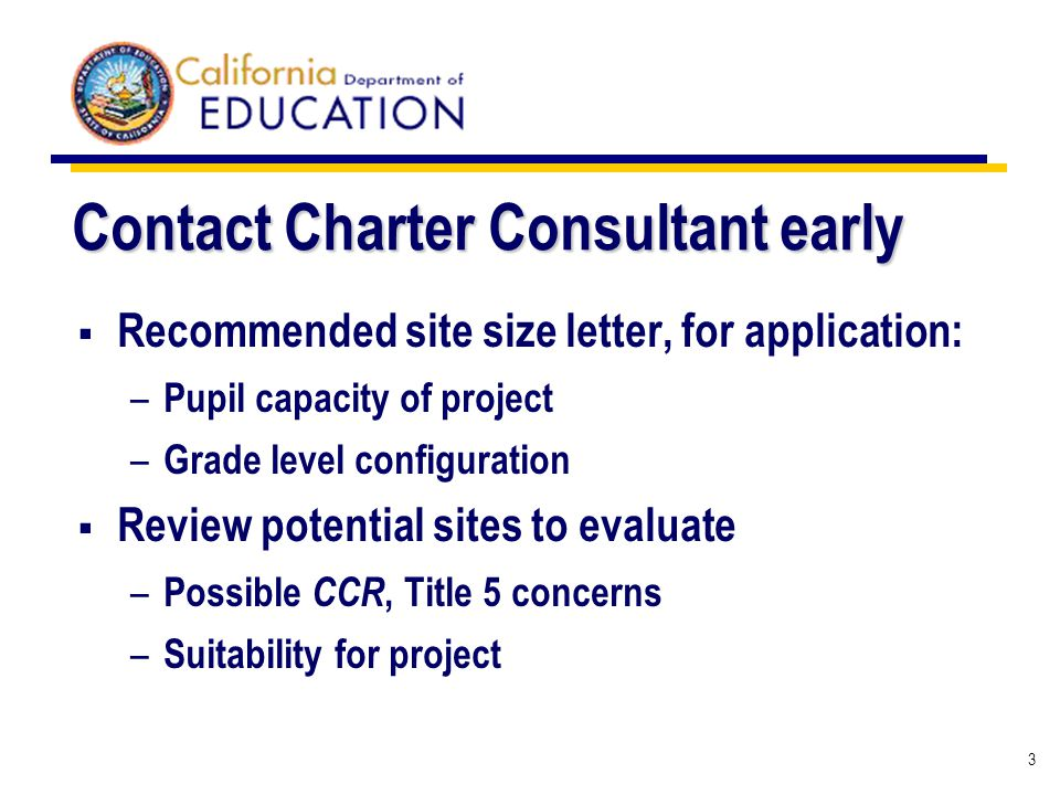 3 Contact Charter Consultant early Recommended site size letter, for application: – Pupil capacity of project – Grade level configuration Review poten