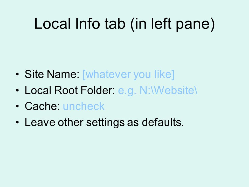 Local Info tab (in left pane) Site Name: [whatever you like] Local Root Folder: e.g.