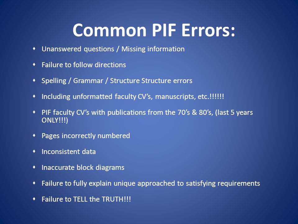 Common PIF Errors: Unanswered questions / Missing information Failure to follow directions Spelling / Grammar / Structure Structure errors Including u