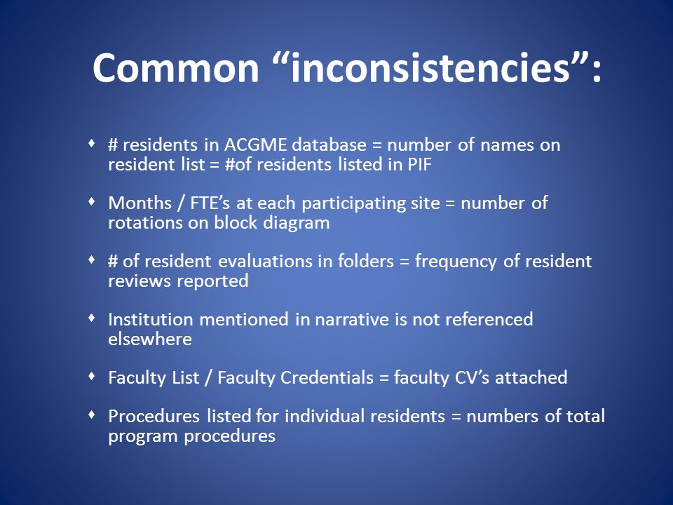 Common inconsistencies: # residents in ACGME database = number of names on resident list = #of residents listed in PIF Months / FTEs at each participa