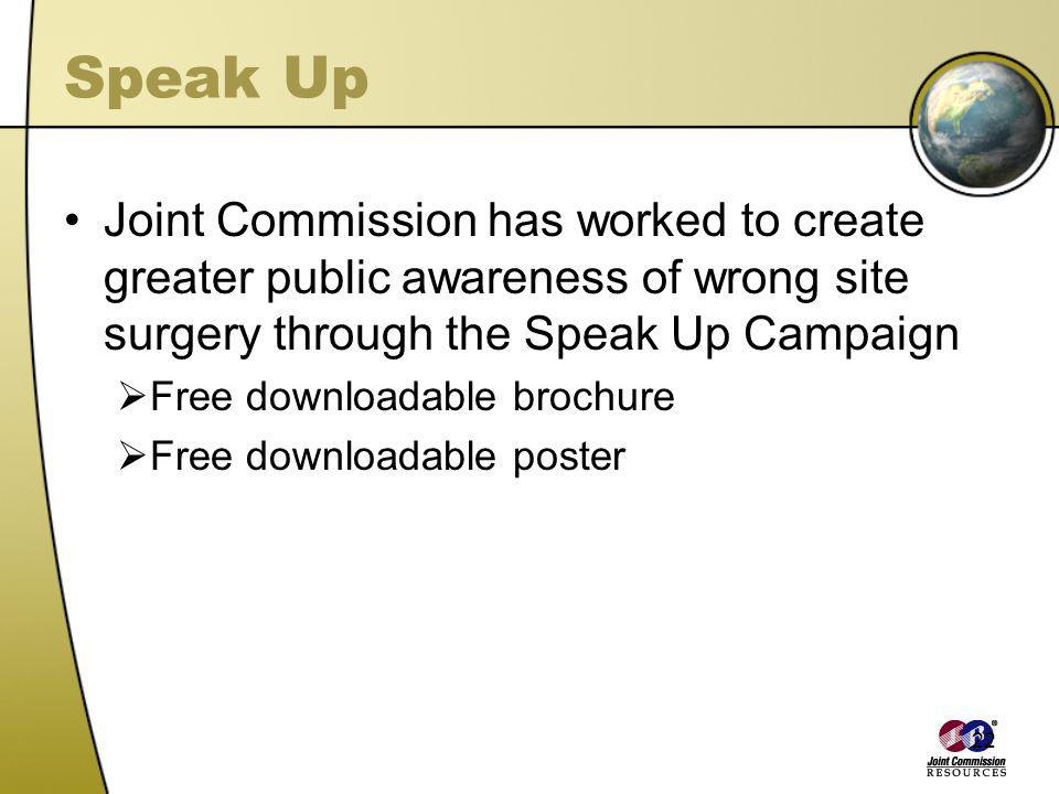 22 Speak Up Joint Commission has worked to create greater public awareness of wrong site surgery through the Speak Up Campaign Free downloadable broch