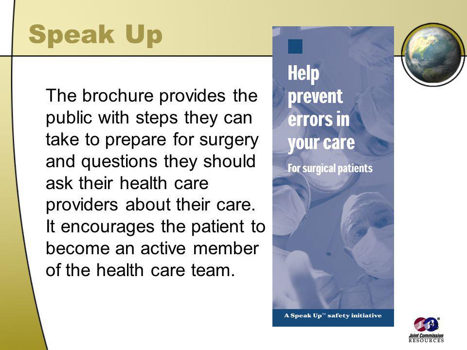 23 Speak Up The brochure provides the public with steps they can take to prepare for surgery and questions they should ask their health care providers