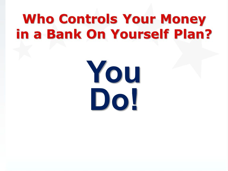 Who Controls Your Money in a Bank On Yourself Plan? You Do!