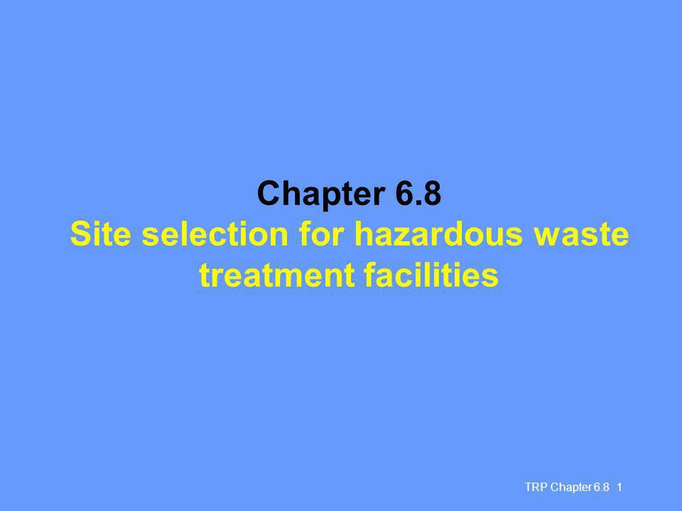 TRP Chapter Chapter 6.8 Site selection for hazardous waste treatment facilities