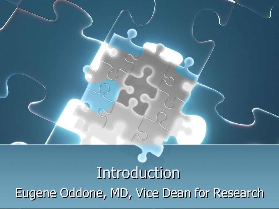 Introduction Eugene Oddone, MD, Vice Dean for Research