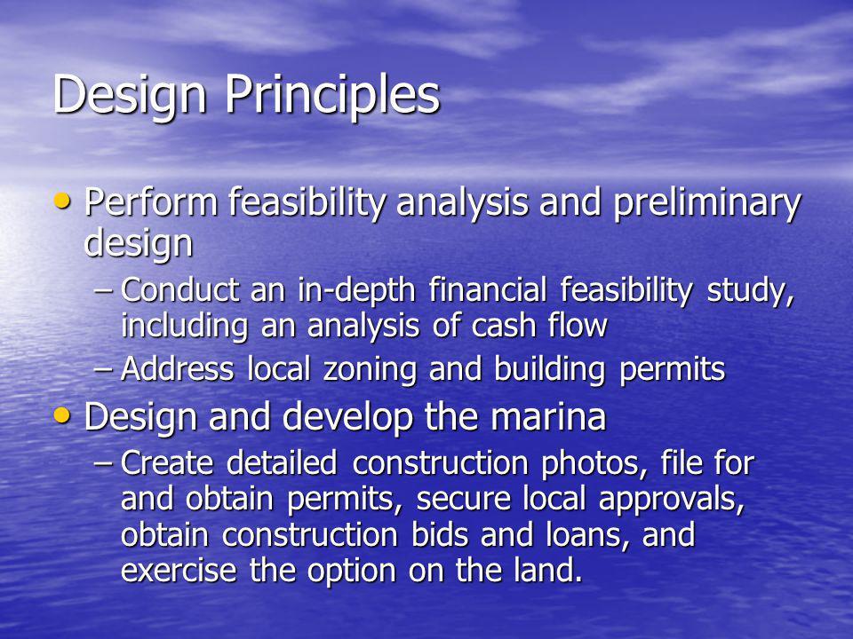 Design Principles Perform feasibility analysis and preliminary design Perform feasibility analysis and preliminary design –Conduct an in-depth financi