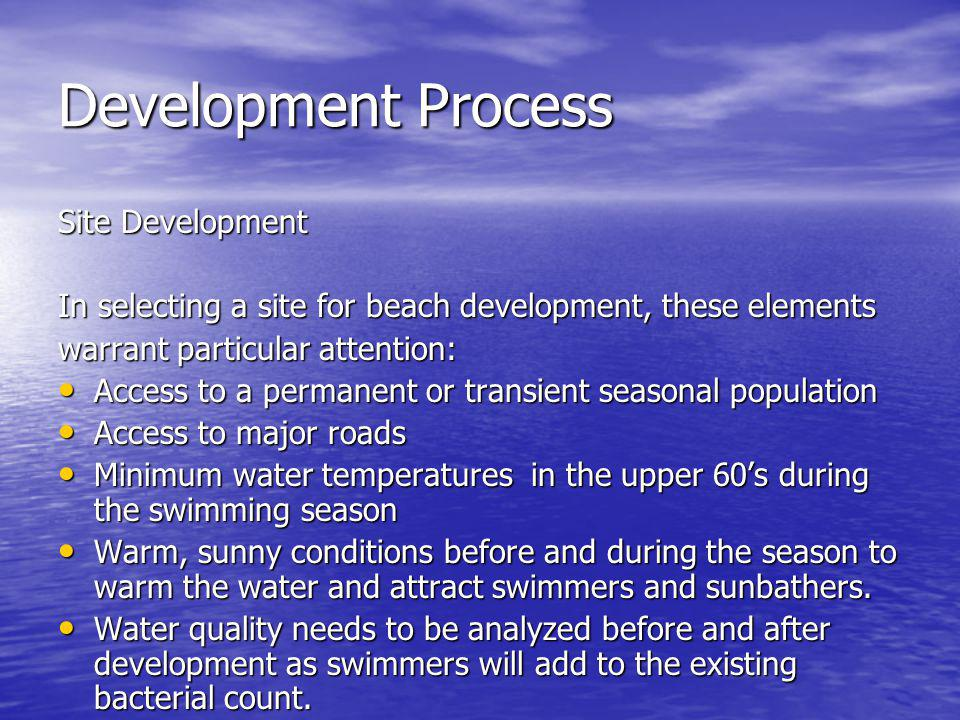 Development Process Site Development In selecting a site for beach development, these elements warrant particular attention: Access to a permanent or