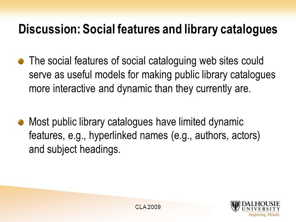 Discussion: Social features and library catalogues The social features of social cataloguing web sites could serve as useful models for making public library catalogues more interactive and dynamic than they currently are.