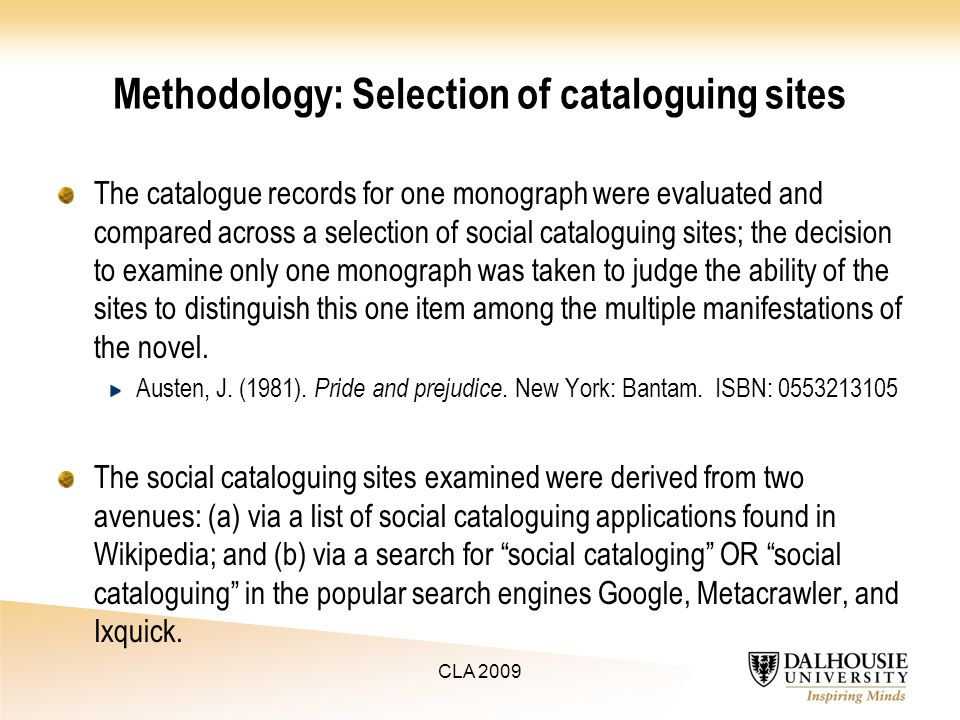 Methodology: Selection of cataloguing sites The catalogue records for one monograph were evaluated and compared across a selection of social cataloguing sites; the decision to examine only one monograph was taken to judge the ability of the sites to distinguish this one item among the multiple manifestations of the novel.
