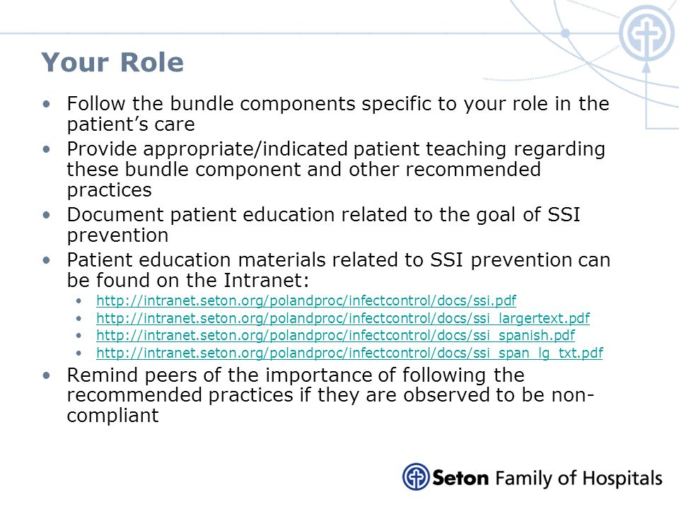 Your Role Follow the bundle components specific to your role in the patients care Provide appropriate/indicated patient teaching regarding these bundl