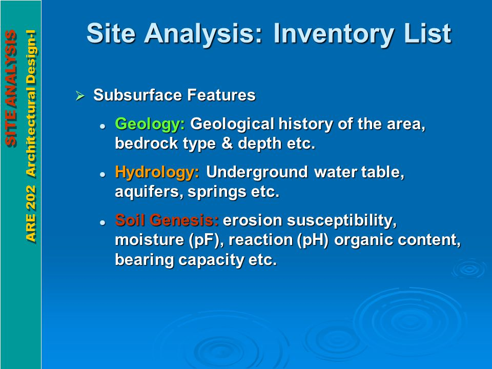 SITE ANALYSIS ARE 202 Architectural Design-I SITE ANALYSIS ARE 202 Architectural Design-I Site Analysis: Inventory List Natural Surface Features Natural Surface Features Vegetation: Type, size, location, shade pattern, aesthetics, ecology etc.