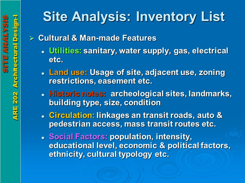 SITE ANALYSIS ARE 202 Architectural Design-I SITE ANALYSIS ARE 202 Architectural Design-I Site Analysis: Inventory List Aesthetic Factors: Aesthetic Factors: Perceptual: from an auto, by pedestrian, by bike etc.