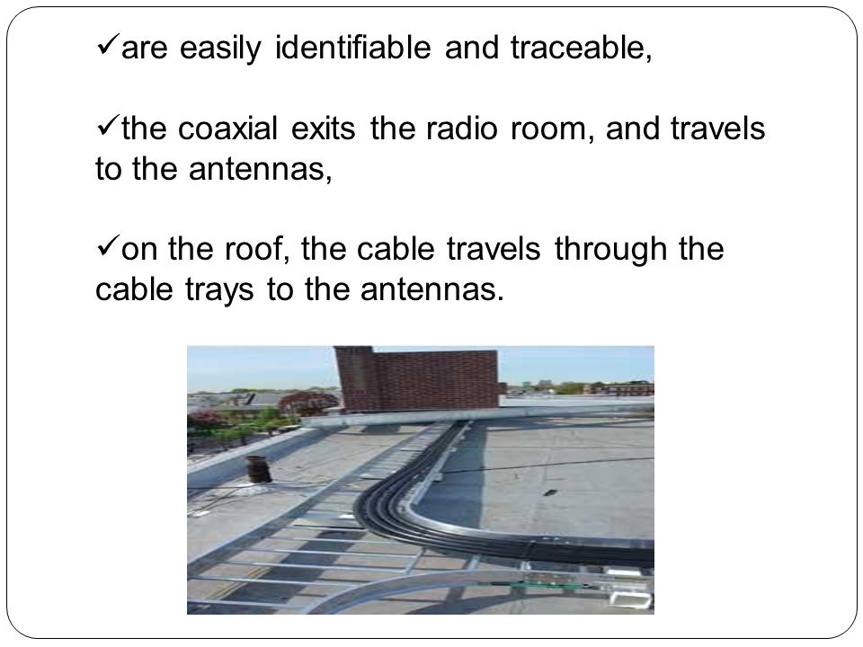 the coaxial exits the radio room, and travels to the antennas, on the roof, the cable travels through the cable trays to the antennas.
