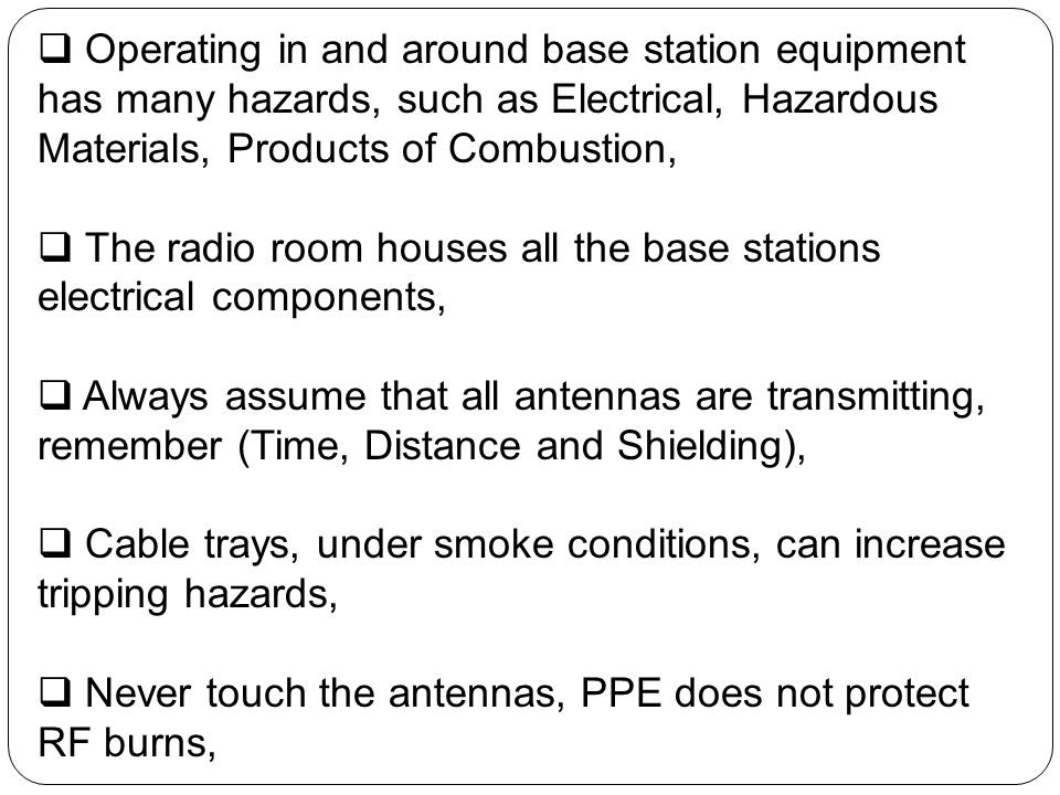 Operating in and around base station equipment has many hazards, such as Electrical, Hazardous Materials, Products of Combustion, The radio room house