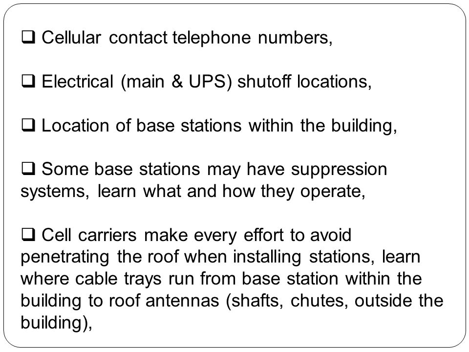 Cellular contact telephone numbers, Electrical (main & UPS) shutoff locations, Location of base stations within the building, Some base stations may h