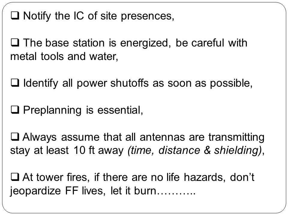 Notify the IC of site presences, The base station is energized, be careful with metal tools and water, Identify all power shutoffs as soon as possible