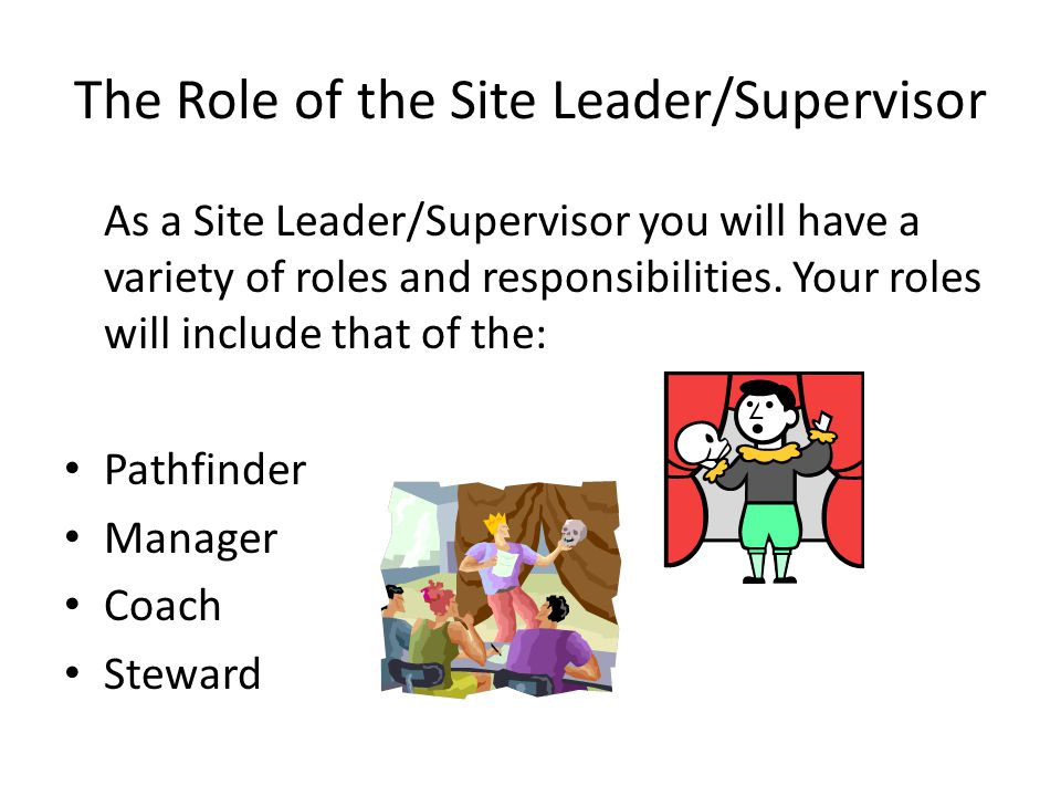 Question: What are your responsibilities as a Site Leader/Supervisor? Think, Pair, Share THINK! Take a minute and write down what you feel your respon