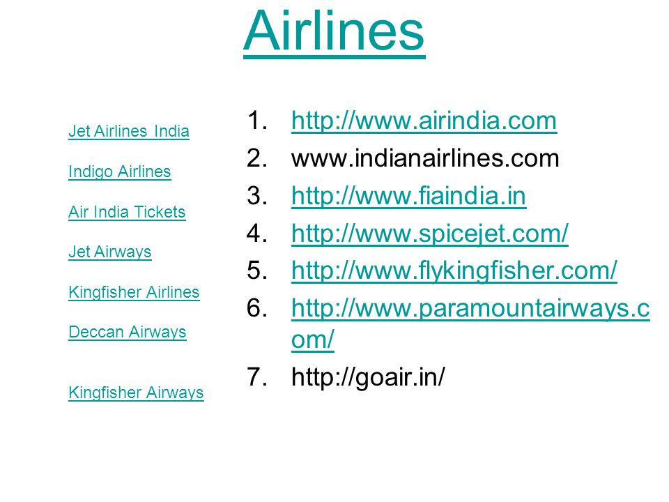 Airlines 1.http://www.airindia.comhttp://www.airindia.com 2.www.indianairlines.com 3.http://www.fiaindia.inhttp://www.fiaindia.in 4.http://www.spiceje