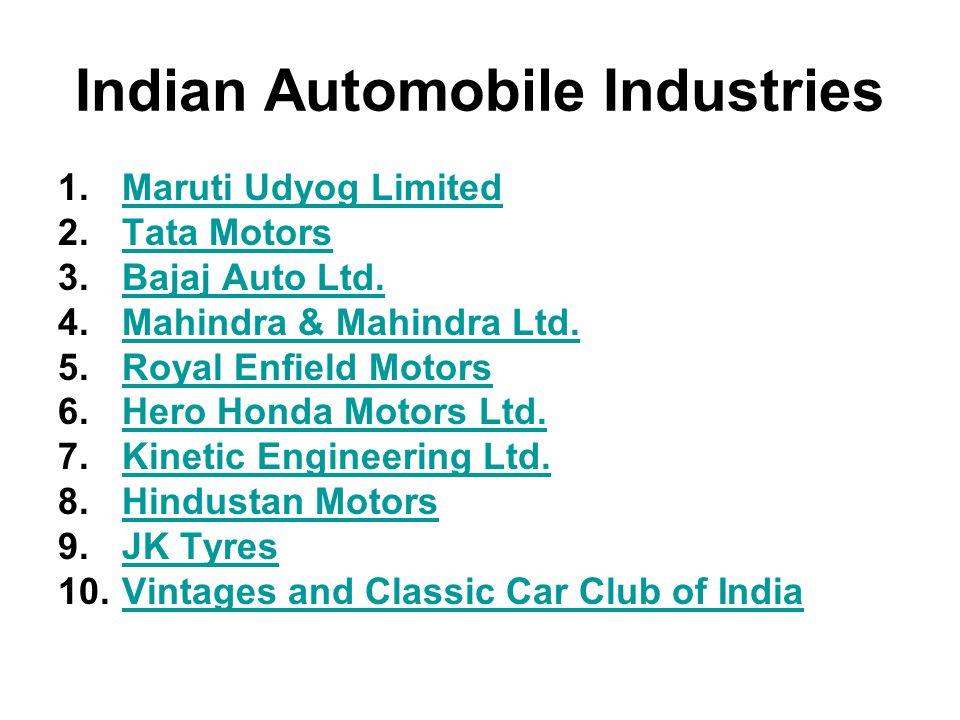 Indian Automobile Industries 1.Maruti Udyog LimitedMaruti Udyog Limited 2.Tata MotorsTata Motors 3.Bajaj Auto Ltd.Bajaj Auto Ltd.