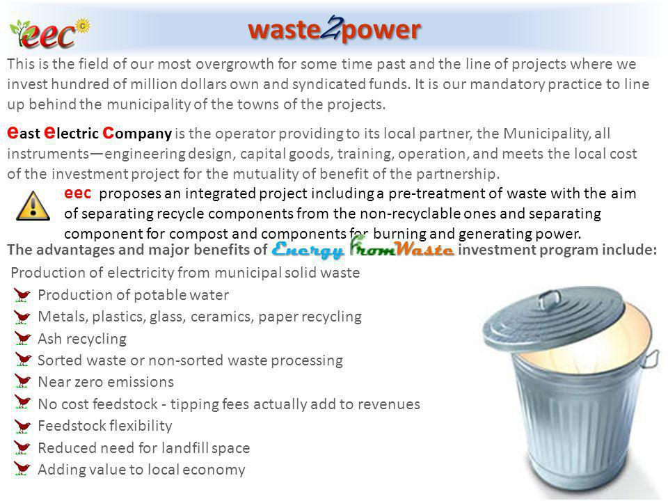 Energy Waste The advantages and major benefits of Energy Waste investment program include: Production of electricity from municipal solid waste Produc