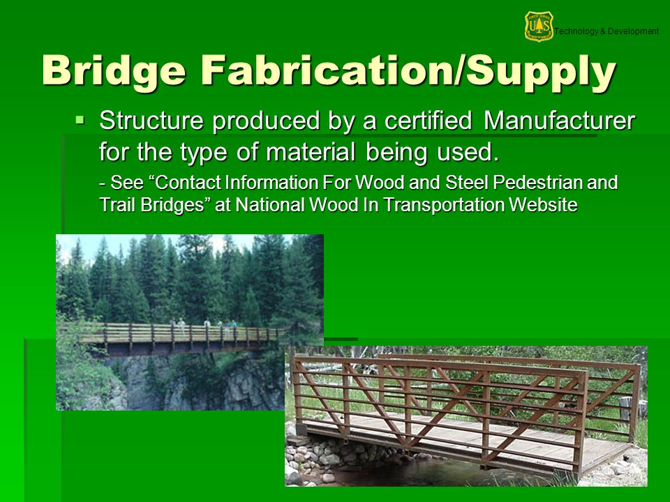 Technology & Development 23 Bridge Fabrication/Supply Structure produced by a certified Manufacturer for the type of material being used.