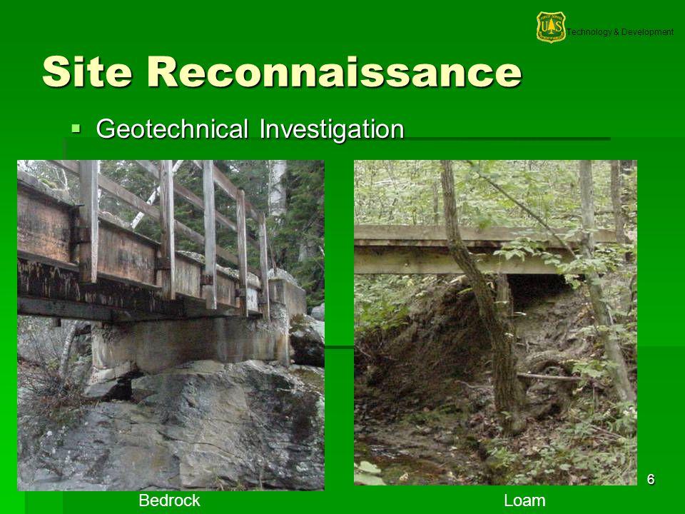 Technology & Development 6 Site Reconnaissance Geotechnical Investigation Geotechnical Investigation BedrockLoam