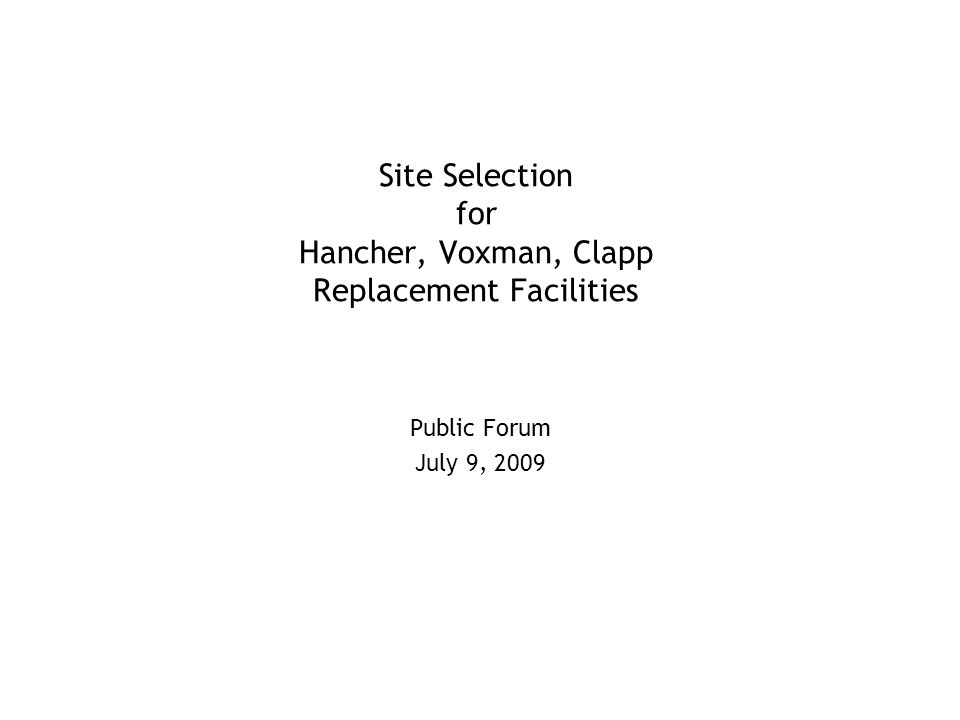 Site Selection for Hancher, Voxman, Clapp Replacement Facilities Public Forum July 9, 2009