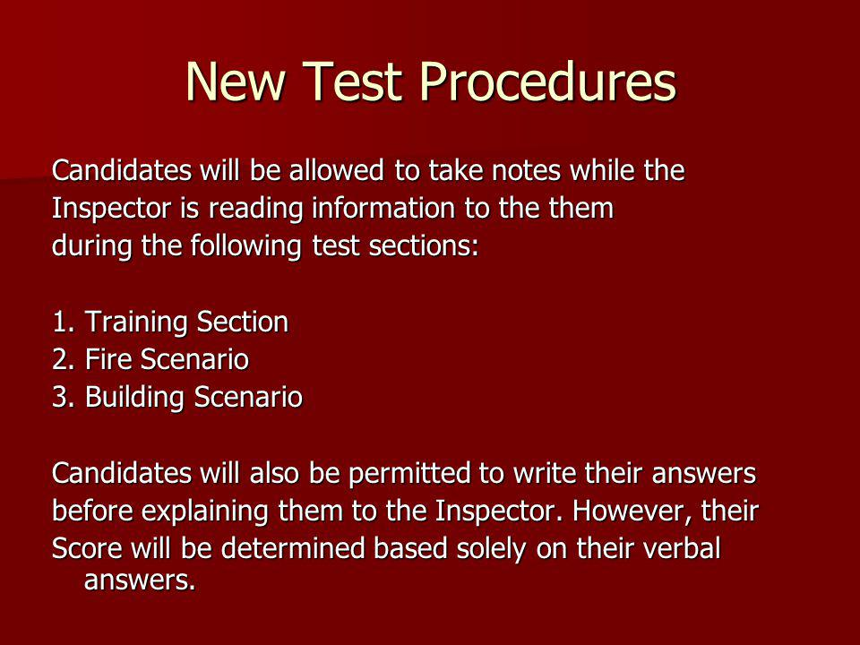 New Test Procedures Candidates will be allowed to take notes while the Inspector is reading information to the them during the following test sections: 1.