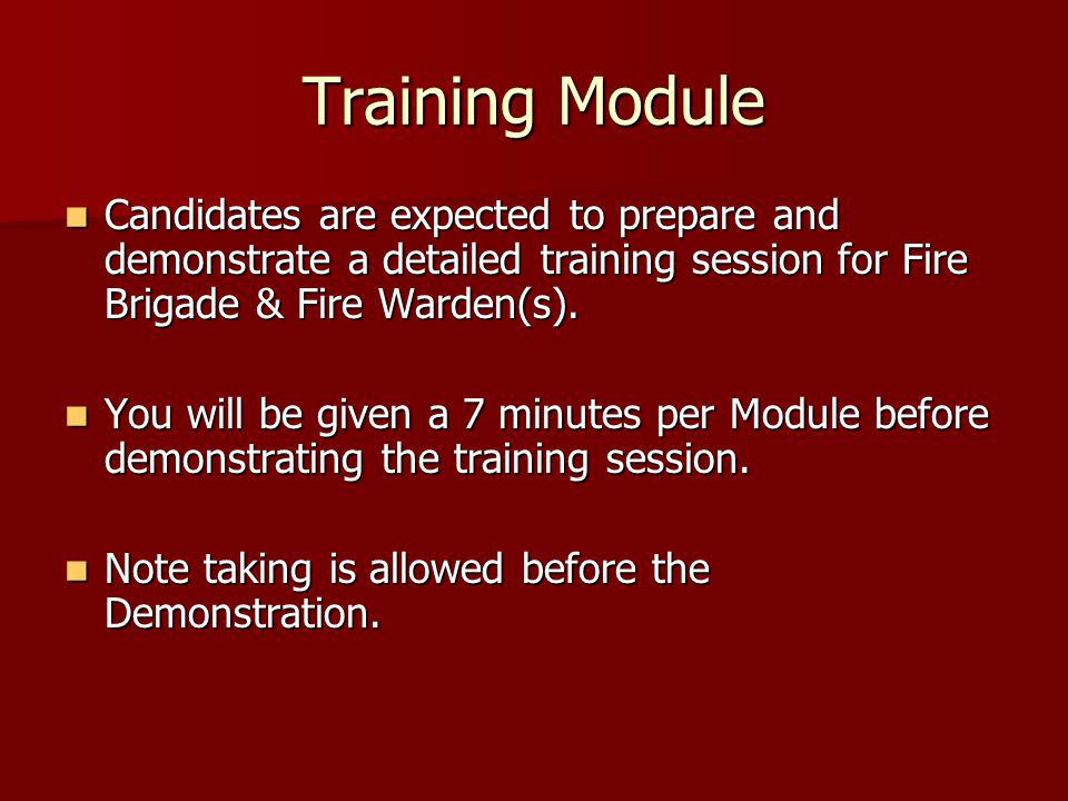 Training Module Candidates are expected to prepare and demonstrate a detailed training session for Fire Brigade & Fire Warden(s).