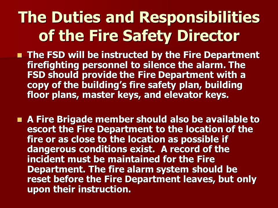 The Duties and Responsibilities of the Fire Safety Director The FSD will be instructed by the Fire Department firefighting personnel to silence the alarm.