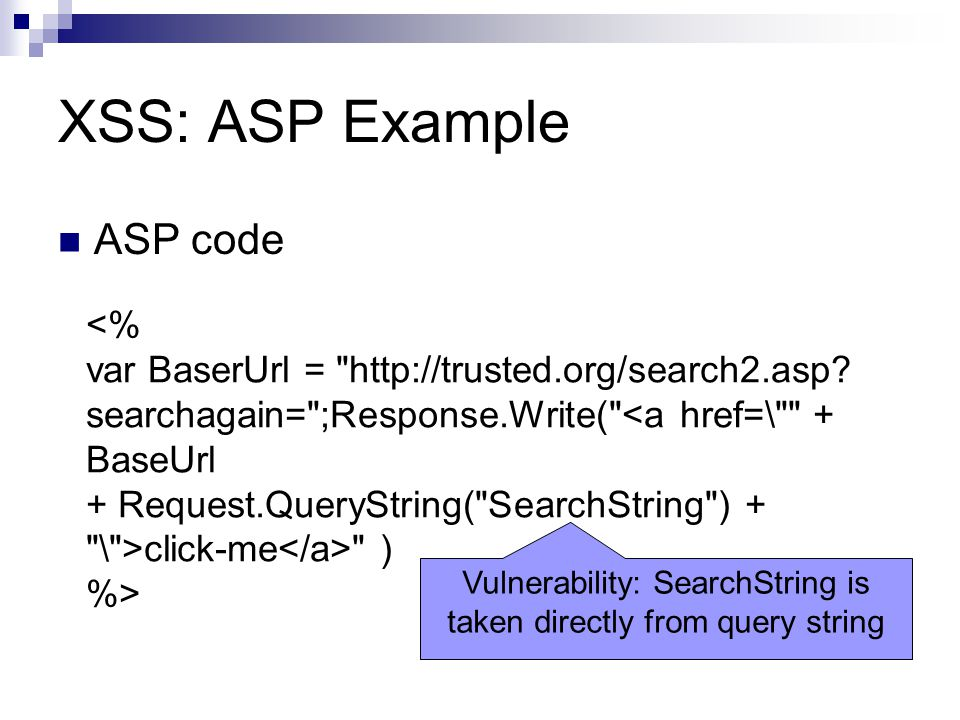 XSS: ASP Example ASP code click-me ) %> Vulnerability: SearchString is taken directly from query string