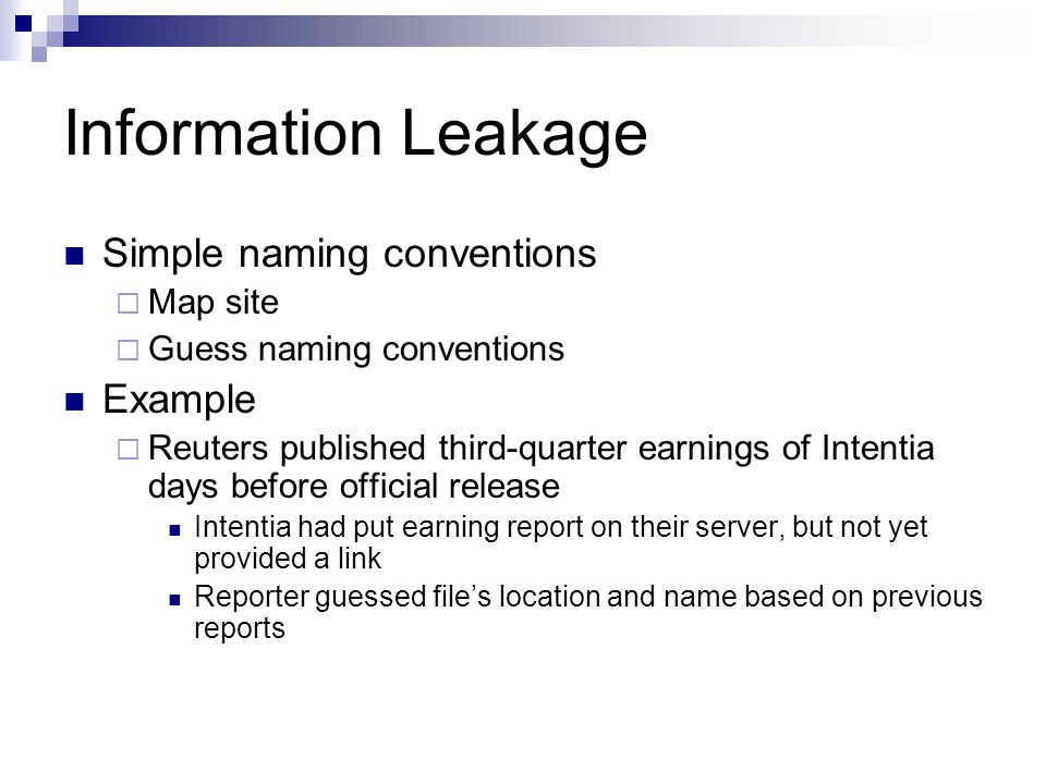 Information Leakage Simple naming conventions Map site Guess naming conventions Example Reuters published third-quarter earnings of Intentia days befo