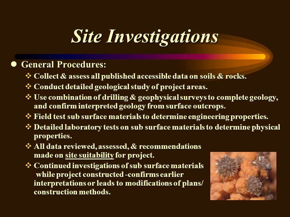 Site Investigations lGeneral Procedures: vCollect & assess all published accessible data on soils & rocks. vConduct detailed geological study of proje