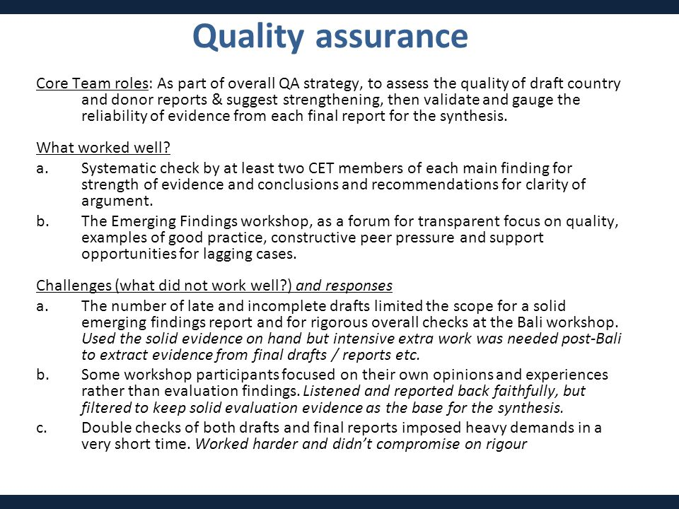 Core Team roles: As part of overall QA strategy, to assess the quality of draft country and donor reports & suggest strengthening, then validate and gauge the reliability of evidence from each final report for the synthesis.