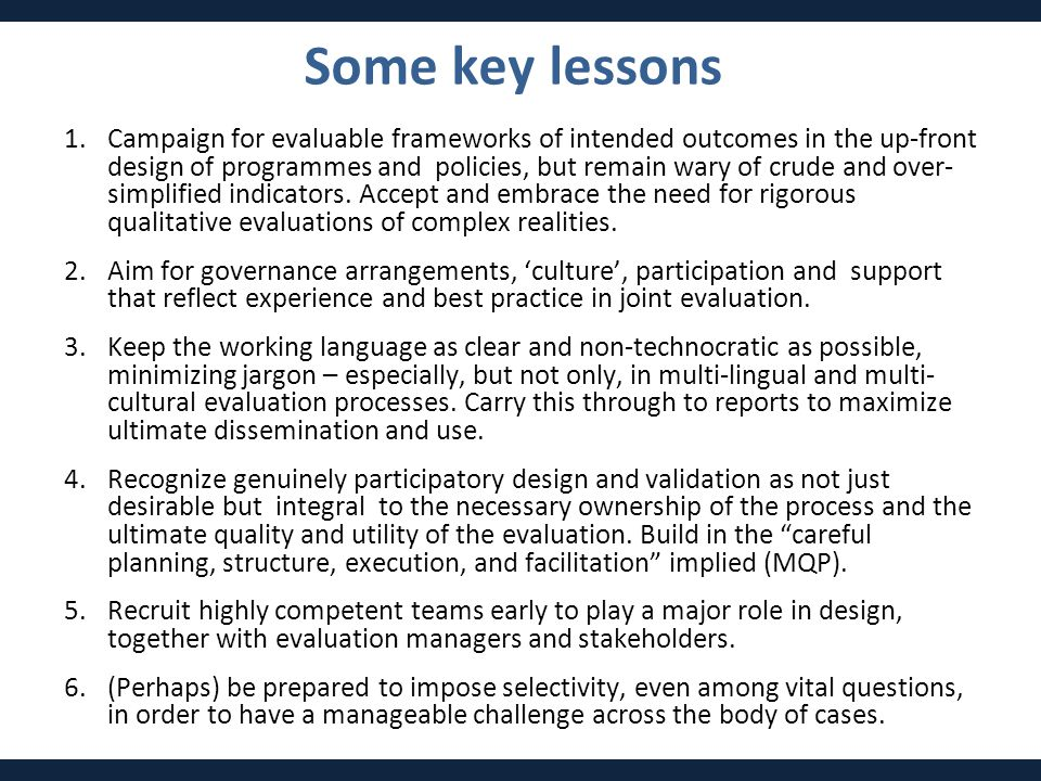 1.Campaign for evaluable frameworks of intended outcomes in the up-front design of programmes and policies, but remain wary of crude and over- simplif