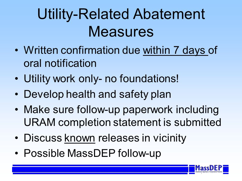 Utility-Related Abatement Measures Written confirmation due within 7 days of oral notification Utility work only- no foundations! Develop health and s