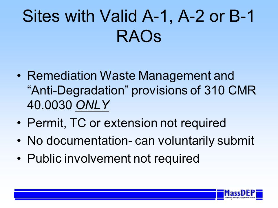 Sites with Valid A-1, A-2 or B-1 RAOs Remediation Waste Management and Anti-Degradation provisions of 310 CMR 40.0030 ONLY Permit, TC or extension not