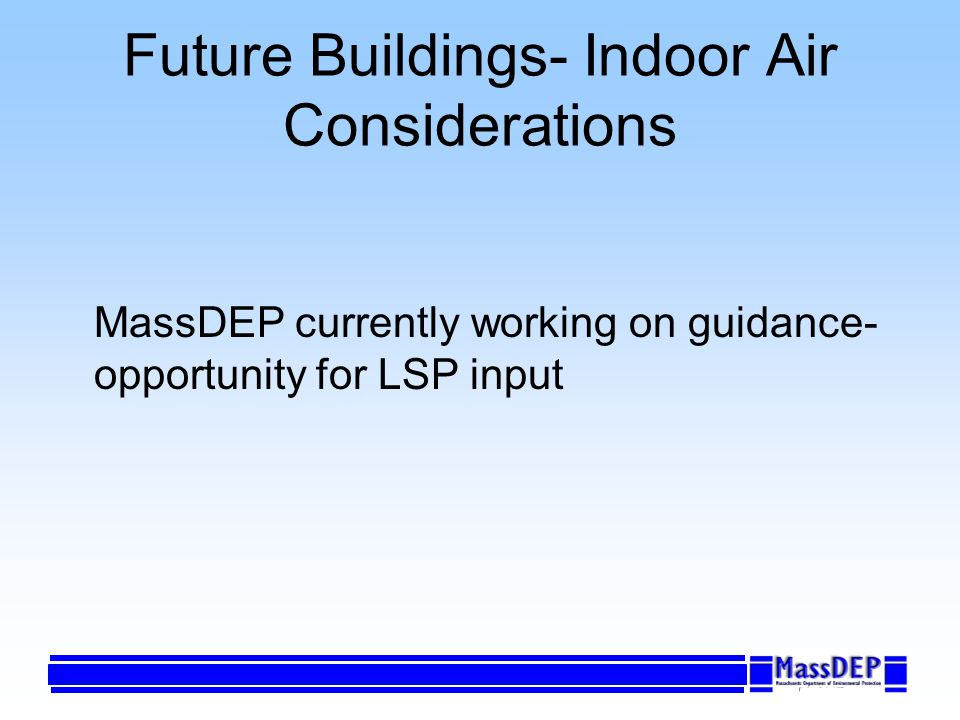 Future Buildings- Indoor Air Considerations MassDEP currently working on guidance- opportunity for LSP input